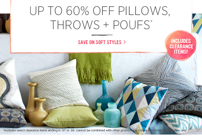 Up to 60% off pillows, throws + poufs*. Save on soft styles. Includes clearance items!