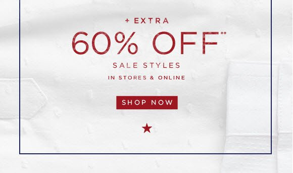 + EXTRA 60% OFF** SALE STYLES IN STORES & ONLINE SHOP NOW