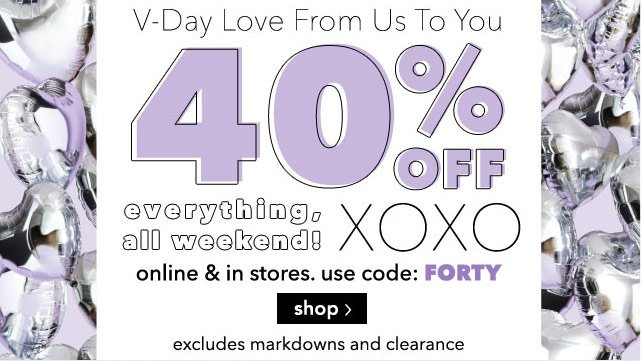 40% OFF everything XOXO online & stores. use code: FORTY