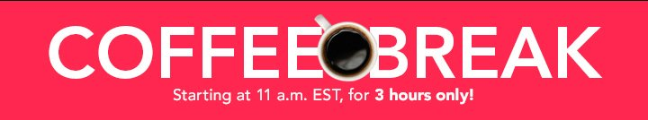 Coffe Break Starting at 11 a.m EST