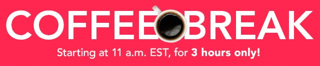 Coffee Break Starting At 11 a.m. EST
