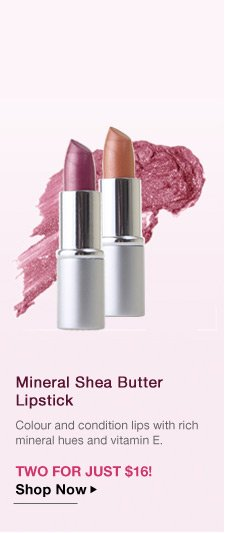 2 Mineral Shea Butter Lipstick for Just $16