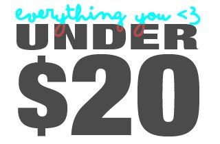 Everything You <3 Under $20
