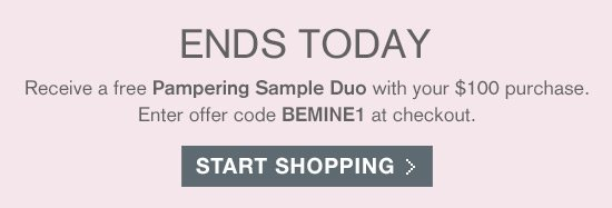 Receive a free Pampering Sample Duo with your $100 purchase.  Enter offer code BEMINE1 at checkout.