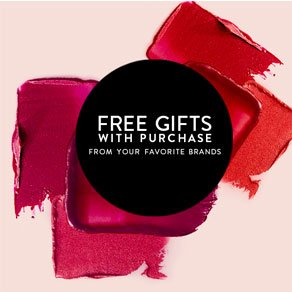 FREE GIFTS WITH PURCHASE FROM YOUR FAVORITE BRANDS