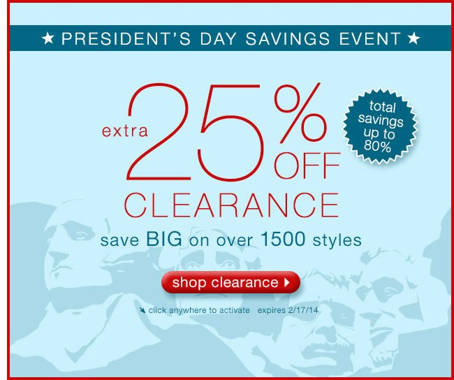 President's Day Savings Event: Extra 25% Off Clearance. Save BIG On Over 1500 Styles.