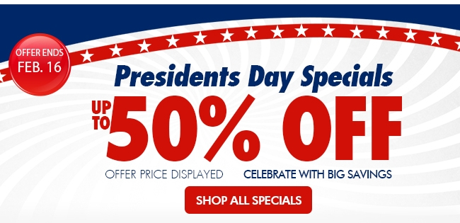 Presidents Day Specials Up to 50% off Celebrate with big savings Shop all specials>