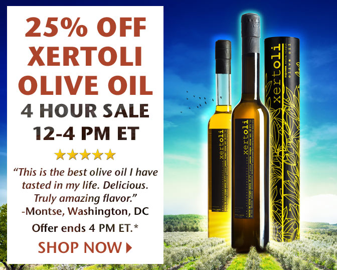 25% Off Xertoli Olive Oil - 4 Hour Sale - 12-4 PM ET - 5 Star Rated - Offer ends 4 PM ET.* Shop Now