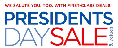 PRESIDENTS DAY SALE & values | WE SALUTE YOU, TOO, WITH FIRST-CLASS DEALS!