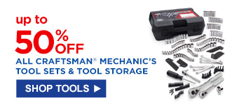 up to 50% OFF ALL CRAFTSMAN® MECHANIC'S TOOL SETS & TOOL STORAGE | SHOP TOOLS