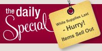 The Daily Special. New Special every day. Hurry, Items sell out.