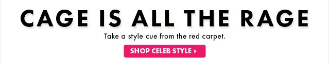 Cage Is All The Rage - Shop Celeb Style