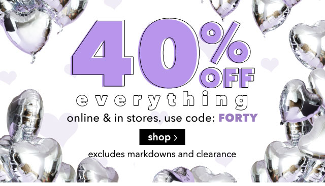 40% OFF everything online & stores. use code: FORTY