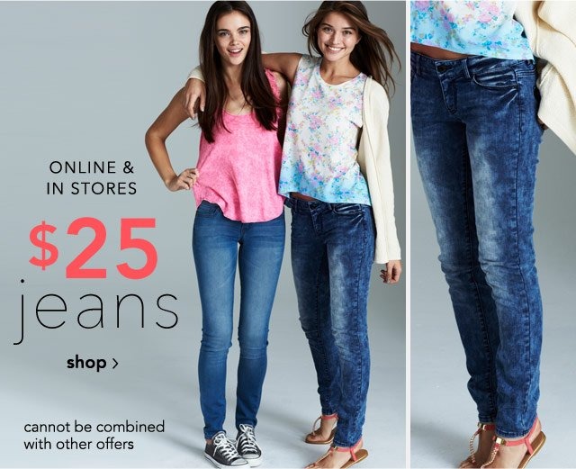 $25 jeans ONLINE & STORES - cannot be combined with other offers