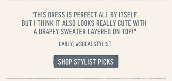 """THIS DRESS IS PERFECT ALL BY ITSELF, BUT I THINK IT ALSO  LOOKS REALLY CUTE WITH A DRAPEY SWEATER LAYERED ON TOP!"" CARLY, #SOCALSTYLIST SHOP  STYLIST PICKS"