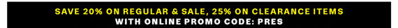 Save 20% on Regular & Sale, 25% on Clearance Items with Only Promo Code: PRES