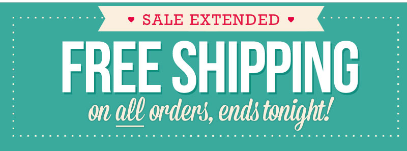 OFFER EXTENDED! Get TOTALLY FREE SHIPPING on ALL orders, ends tonight!