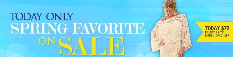 TODAY ONLY! Spring Favorite ON SALE!
