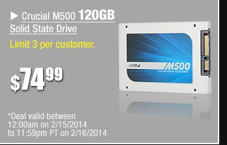 Crucial M500 120GB SSD - Limit 3 per customer *Deal valid between 12:00am on 2/15/14 to 11:59pm PT on 2/16/14