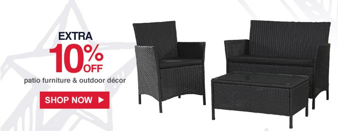 Extra 10% off patio furniture & outdoor décor | Shop Now