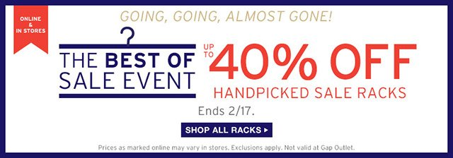 ONLINE & IN STORES | GOING, GOING, ALMOST GONE! THE BEST OF SALE EVENT | UP TO 40% OFF HANDPICKED SALE RACKS | ENDS 2/17. SHOP ALL RACKS