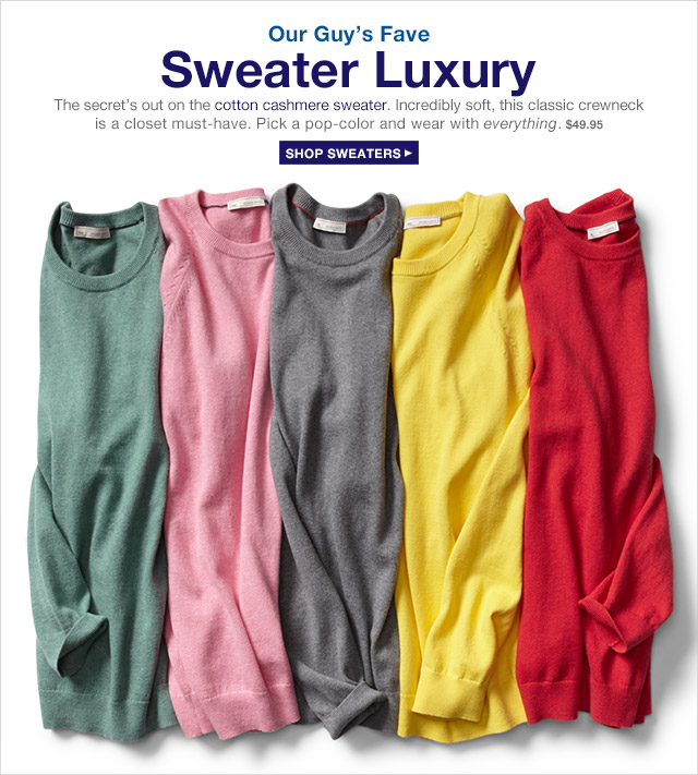 Our Guy's Fave | Sweater Luxury | SHOP SWEATERS