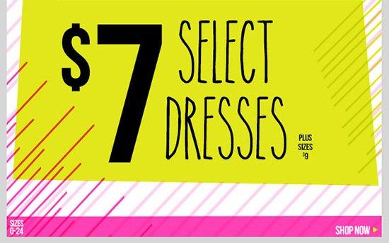 Select Dresses - $7! Plus Sizes - $9! Shop Now!