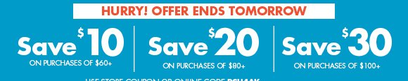 Save up to $30 off purchases of$100+