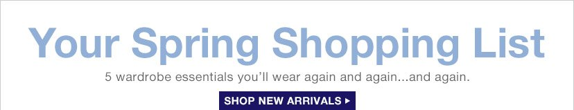 Your Spring Shopping List | SHOP NEW ARRIVALS