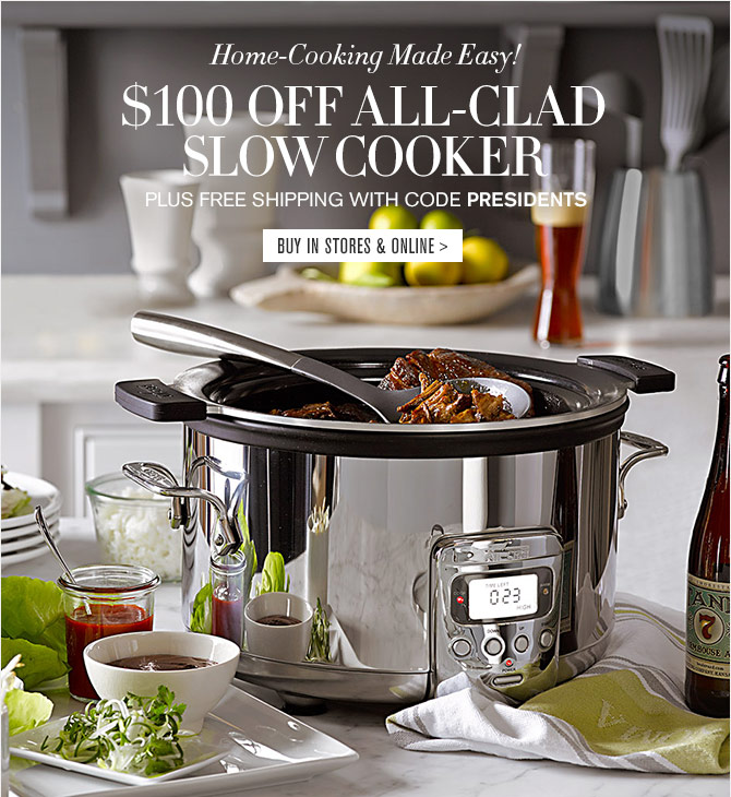 Home-Cooking Made Easy! - $100 OFF ALL-CLAD SLOW COOKER - PLUS FREE SHIPPING WITH CODE PRESIDENTS - BUY IN STORES & ONLINE