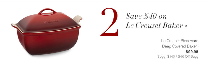 2 - Save $40 on Le Creuset Baker - Le Creuset Stoneware Deep Covered Baker - $99.95 - Sugg: $140 / $40 Off Sugg.