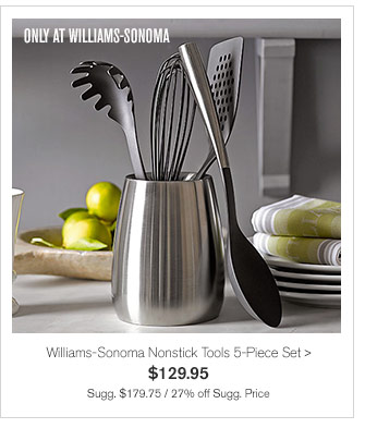 ONLY AT WILLIAMS-SONOMA - Williams-Sonoma Nonstick Tools 5-Piece Set - $129.95 - Sugg. $179.75 / 27% off Sugg. Price