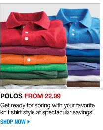 polos from 22.99 - get ready for spring with your favorite knit shirt style at spectacular savings! - shop now