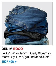denim BOGO - levi's. wrangler's, liberty blues and more: buy 1 jean, get 2nd at 50 percent off - shop now
