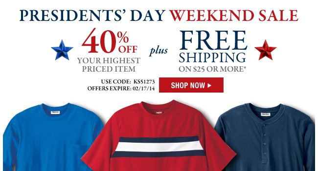 the presidents' day weekend sale - 40 percent off your highest priced item plus free shipping on $25 or more* use code: KS51273 offer expires: 2/17/14 - shop now