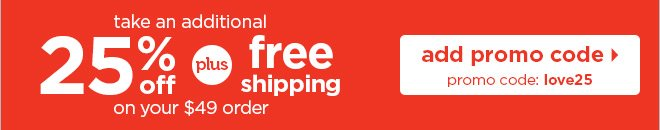 Take an additional 25% off plus free shipping on your $49 orders