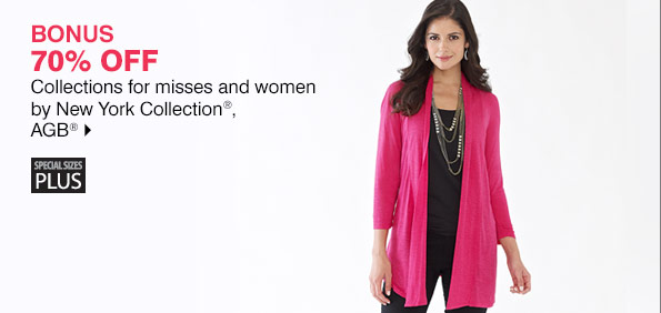 BONUS 70% OFF Collections for misses and women by New York Collection®, AGB® Shop now.