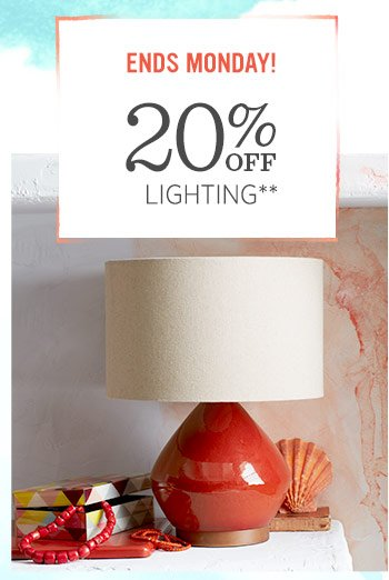 Ends Monday! 20% off lighting**