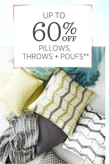 Up to 60% off pillows, throws + poufs**