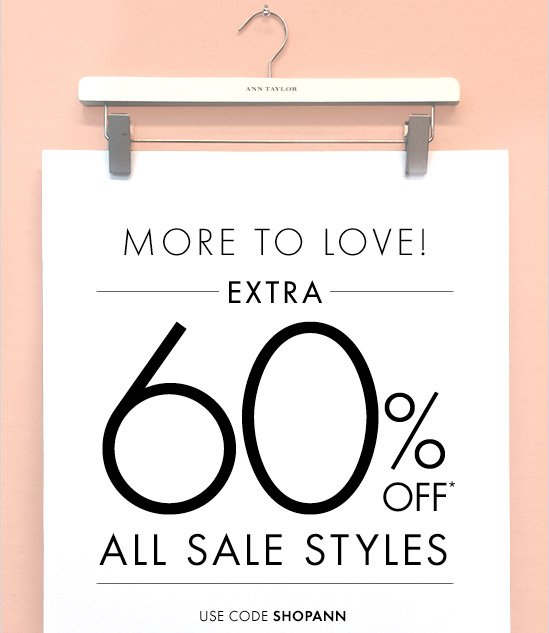 MORE TO LOVE! EXTRA 60% OFF* ALL SALE STYLES  Use Code SHOPANN