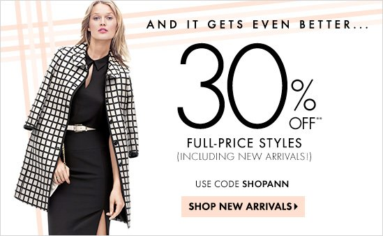 AND IT GETS EVEN BETTER…  30% OFF** FULL-PRICE STYLES (Including New Arrivals!)  Use Code SHOPANN  SHOP NEW ARRIVALS