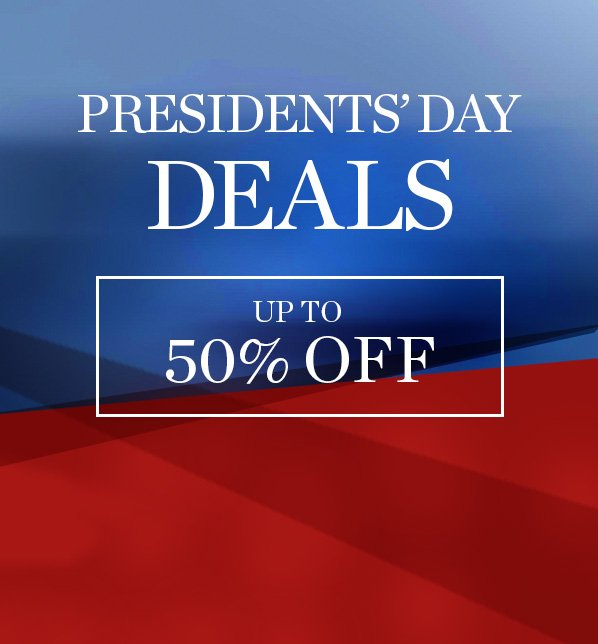 PRESIDENT'S DAY DEALS - UP TO 50% OFF