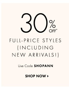 30% OFF*  FULL-PRICE STYLES (INCLUDING NEW ARRIVALS!)  Use Code SHOPANN  SHOP NOW