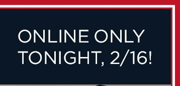 ONLINE ONLY TONIGHT, 2/16!