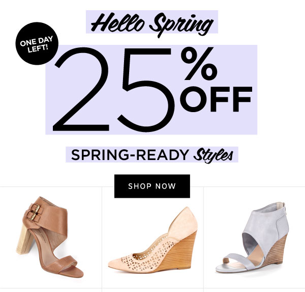 One Day Left! 25% Off Spring-Ready Styles. Shop Now