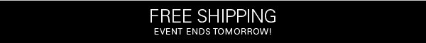FREE SHIPPING - EVENT ENDS TOMORROW