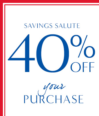 SAVINGS SALUTE | 40% OFF your PURCHASE