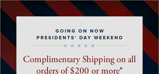 GOING ON NOW - PRESIDENTS' DAY WEEKEND