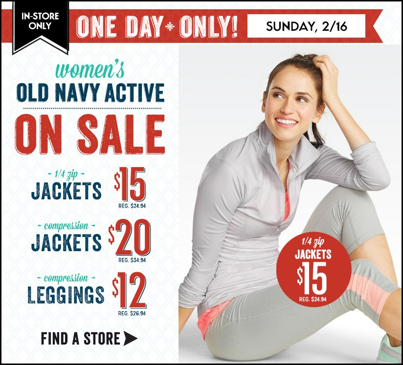 IN-STORE ONLY | ONE DAY * ONLY! SUNDAY, 2/16 | women's OLD NAVY ACTIVE ON SALE | FIND A STORE