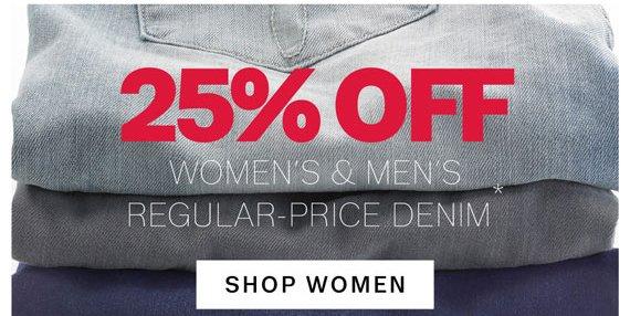 25% off Women's & Men's Regular-Price Denim*. Shop Women.